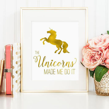 Unicorn art, The Unicorns made me do it, Faux gold foil unicorn print, girls room unicorn wall art, unicorn art printable (digital - JPG)