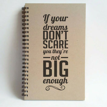 If your dreams don't scare you, not big enough, 5x8 writing journal custom spiral notebook handmade brown kraft memory book small sketchbook