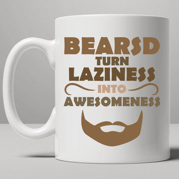 Beards Turn Laziness Into Awesomeness - Funny Beard Mug, Tea Mug, Coffee Mug