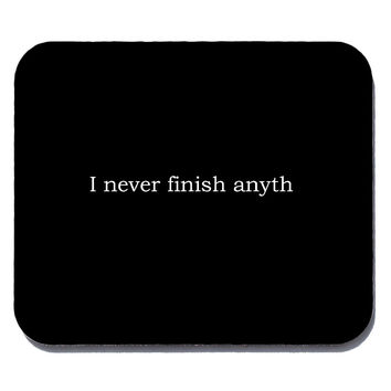 I never finish anything- mouse pad for geeks, nerds and scientists
