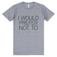 I Would Prefer Not To-Unisex Athletic Grey T-Shirt