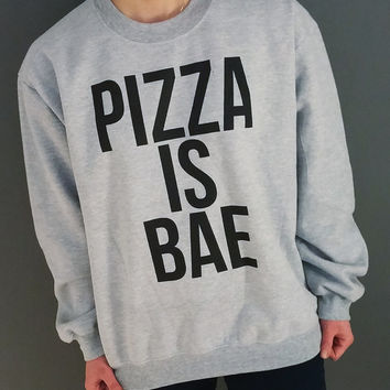 Pizza Is Bae Unisex sweatshirt, teen sweatshirt, teen jumper, slogan jumper, teen clothes, tumblr sweatshirt, funny sweatshirt