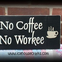 No Coffee No Workee Hand painted Wood Sign | icehousecrafts - Folk Art & Primitives on ArtFire