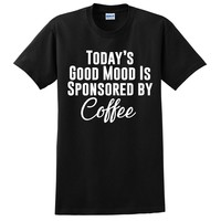 Today's good mood is sponsored by coffee t shirt coffee  shirt  coffee lover gift