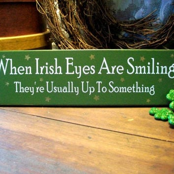 Wood Sign When Irish Eyes Are Smiling They're Usually Up To Something Wall Decor
