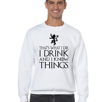 That What I Do I Drink And I Know Things mens Sweatshirt
