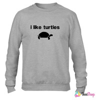 I Like Turtles Crewneck sweatshirtt