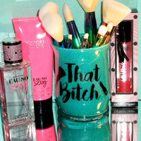 I'm THAT B*tch Makeup Brush Holder - YOU CUSTOMIZE!