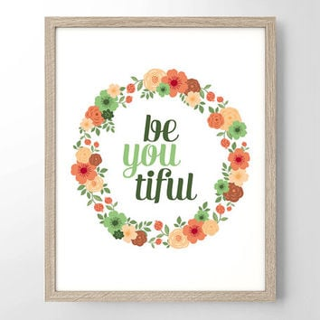 Be-You-Tiful Floral Wreath - Art Print - Quote - Typography Art - Home Office Decor - Housewarming Gift - Dorm Room Decor - College Dorm