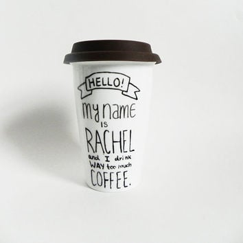 hello! my name is *blank* and I drink way too much *blank*. - travel mug / tumbler // hand-drawn / written