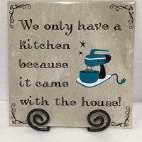 "Kitchen tile sign,ceramic tile,hate to cook, 11 1/2""x11 1/2"" ""We only have a kitchen because it came with the house,""custom orders available"