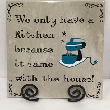 """Kitchen tile sign,ceramic tile,hate to cook, 11 1/2""""x11 1/2"""" """"We only have a kitchen because it came with the house,""""custom orders available"""