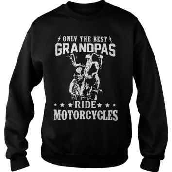 Only the best grandpas ride motorcycles shirt Sweatshirt Unisex