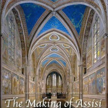 The Making of Assisi: The Pope, the Franciscans, and the Painting of the Basilica
