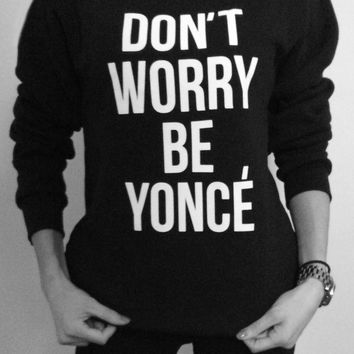 Don't Worry Be Yonce Sweatshirt (American Tee Co)