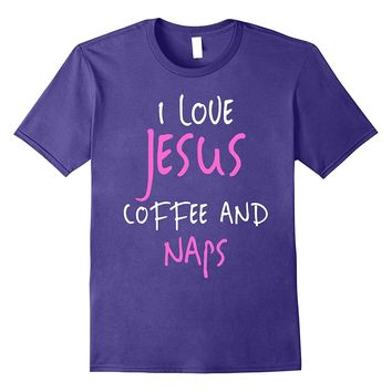 I Love Jesus Coffee And Naps T-Shirt Funny Quote Tee