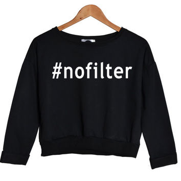 NO FILTER SWEATER crop #nofilter instagram hashtag sweatshirt jumper top hipster grunge retro vtg paris fashion tumblr style swag dope funny