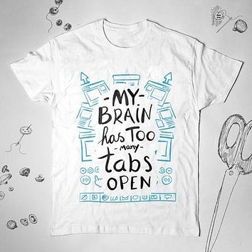 My Brain Has Too Many Tabs Open Graphic Woman Men Shirt Top Tee