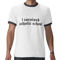 I Survived Catholic School T Shirt from Zazzle.com