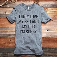 I Only Love My Bed And My Dog I'm Sorry Women's Fashion Relaxed T-Shirt Tee Heather Grey