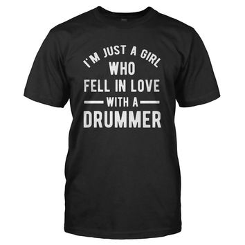 I'm Just A Girl Who Fell In Love With a Drummer - T Shirt