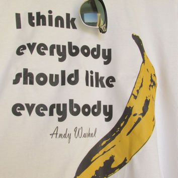 Andy Warhol Tshirt Quote I Think Everybody Should Like Everybody