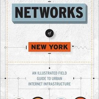 Networks of New York: An Illustrated Field Guide to Urban Internet Infrastructure Hardcover – August 16, 2016