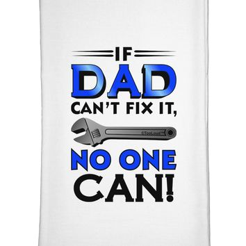 If Dad Can't Fix It - Father's Day Flour Sack Dish Towel by TooLoud
