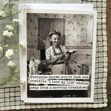 "Everyone Knows You're One Positive ""I Love my Life"" Status Away From a Nervous Breakdown Funny Vintage Style Happy Birthday Card Friends Birthday Greeting Card FREE SHIPPING"