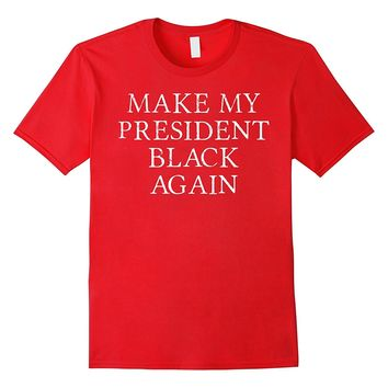 Make My President Black Again T-Shirt | Ah the Good ol' days