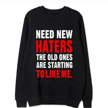 """Need new haters the old ones are starting to like me"" T-shirt Sweater MMS1248"