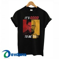 It's Good To Be Bad T Shirt Women And Men Size S To 3XL