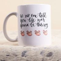 So No One Told You Mug | The Scribble Studio
