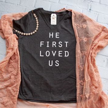 He First Loved Us Relaxed Ladies Vneck