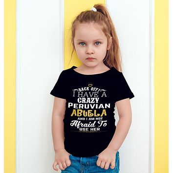 Back Off I Have A Crazy Peruvian Abuela And I'm Not Afraid To Use Her Funny T-Shirt For Grandchildren!