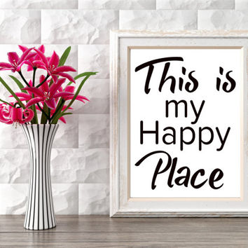 "PRINTABLE Art ""This is my Happy Place"" Typography Art Print Home Decor Apartment Decor Instant Download Modern Decor Inspirational Quote"