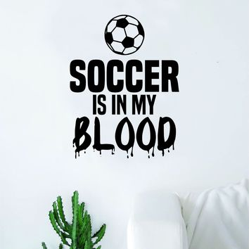 Soccer Is In My Blood V2 Quote Decal Sticker Wall Vinyl Art Home Decor Inspirational Sports Teen Futbol Ball Goalie FIFA