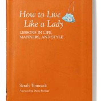How to Live Like a Lady: Lessons in Life, Manners, and Style by Anthropologie Multi One Size House & Home