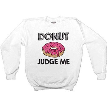 Donut Judge Me -- Unisex Sweatshirt