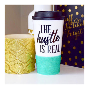 The Hustle Is Real Coffee Mug // Plastic To Go Cup // Glitter Dipped Tumbler // Hustle Coffee Cup // Hustle Plastic Coffee Mug