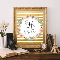 He is risen Easter Printable Print Art Christian wall art Scripture Christian quote Watercolor flowers Gold Easter gift 8x10 Digital file