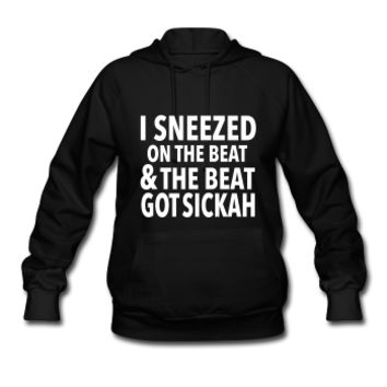 I Sneezed On The beat But The Beat Got Sickah, Women's Hoodie