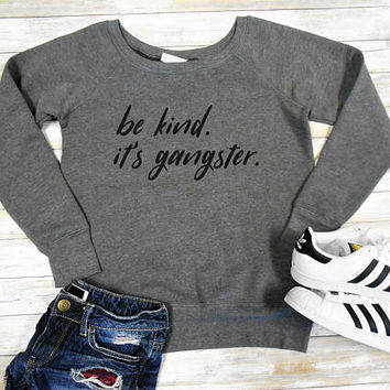 Gangster Sweatshirt, Be Kind Sweatshirt, Fuzzy Fleece Lined Sweatshirt, Off Shoulder Sweater, Be Kind Its Gangster. Stop Bullying. Gangsta
