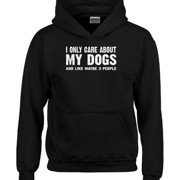 I Only Care About My Dogs And Maybe 3 People Funny Novelty - Hoodie