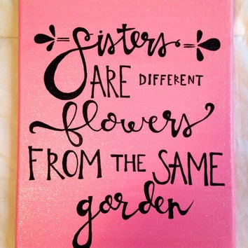 "Canvas quote ""sisters are different flowers from the same garden"" 8x10 glitter painting"
