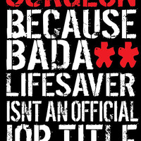 Humorous 'Surgeon because Badass Lifesaver Isn't an Official Job Title' Tshirt, Accessories and Gifts
