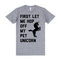First Let Me Hop Off My Pet Unicorn