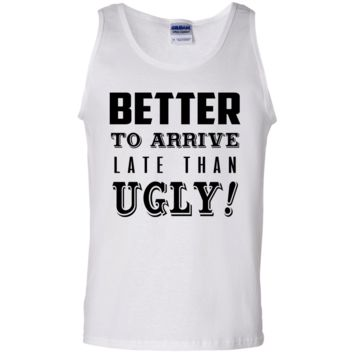 Better to Arrive Late Than Ugly Tank Top