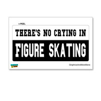 There's No Crying in Figure Skating Sticker