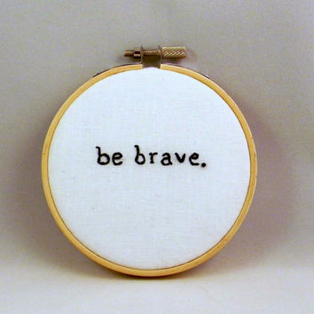 Be Brave Embroidery Hoop Art, Modern Embroidery, Divergent Fan Art